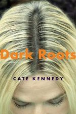 Dark Roots : Stories - Cate Kennedy