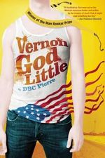 Vernon God Little : A 21st Century Comedy in the Presence of Death - DBC Pierre