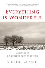 Everything is Wonderful : Memories of a Collective Farm in Estonia - Sigrid Rausing