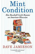 Mint Condition : How Baseball Cards Became an American Obsession - Dave Jamieson