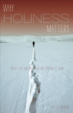 Why Holiness Matters : We've Lost Our Way--But We Can Find It Again - Tyler Braun