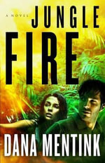 Jungle Fire : A Novel - Dana Mentink