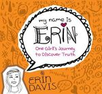 One Girl's Journey to Discover Truth : One Girl's Journey to Discover Truth - Erin Davis