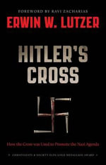 Hitler's Cross : How the Cross Was Used to Promote the Nazi Agenda - Dr Erwin W Lutzer