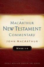 Mark 1-8 MacArthur New Testament Commentary : MacArthur New Testament Commentary Serie - John F MacArthur