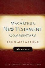 Mark 9-16 MacArthur New Testament Commentary : MacArthur New Testament Commentary Serie - John MacArthur