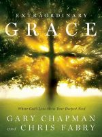 Extraordinary Grace : How the Unlikely Lineage of Jesus Reveals God's Amazing Love - Gary Chapman