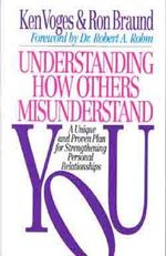 Understanding How Others Misunderstand You : A Unique and Proven Plan for Strengthening Personal Relationships - Ken; Braund Voges