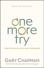 One More Try : What to Do When Your Marriage Is Falling Apart - Gary Chapman