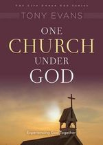 One Church Under God : His Rule Over Your Ministry - Tony Evans