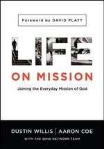 Life on Mission : Joining the Everyday Mission of God - Dustin Willis