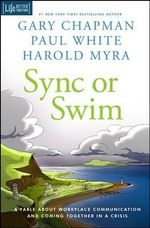 Sync or Swim : A Fable about Workplace Communication and Coming Together in a Crisis - Gary Chapman