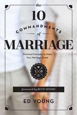 The 10 Commandments of Marriage : Practical Principles to Make Your Marriage Great - Ed Young