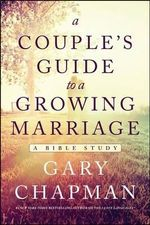 A Couple's Guide to a Growing Marriage : A Bible Study - Gary Chapman