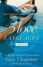 The 5 Love Languages for Men : Tools for Making a Good Relationship Great - Gary Chapman