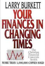 Your Finances in Changing Times : The Official Annual White House Report - Larry Burkett