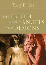 The Truth about Angels and Demons - Tony Evans