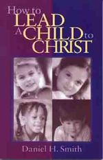 How to Lead a Child to Christ - Daniel H. Smith