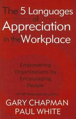 Five Languages of Appreciation in the Workplace : Empowering Organizations by Encouraging People - Gary Chapman
