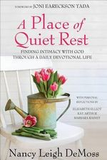 A Place of Quiet Rest : Finding Intimacy with God Through a Daily Devotional Life - Nancy Leigh DeMoss