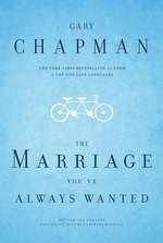 The Marriage You've Always Wanted - Gary Chapman