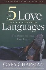 The 5 Love Languages - Men's Edition :  The Secret to Love That Lasts - Gary Chapman