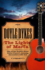 The Lights of Marfa : One of the World's Great Guitar Player's Amazing Encounters with God - Doyle Dykes