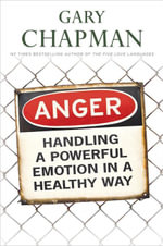 Anger : Handling a Powerful Emotion in a Healthy Way - Gary D Chapman