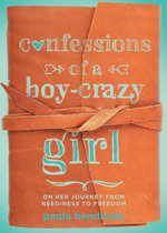 Confessions of a Boy-Crazy Girl : On Her Journey From Neediness to Freedom (True Woman) - Paula Hendricks