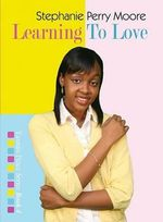 Learning to Love - Stephanie Perry Moore