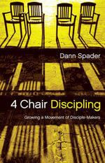 4 Chair Discipling : Growing a Movement of Disciple-Makers - Dann L Spader