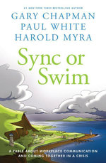 Sync or Swim : A Fable About Workplace Communication and Coming Together in a Crisis - Gary D Chapman
