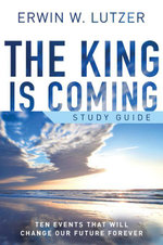 The King Is Coming Study Guide : Ten Events That Will Change Our Future Forever - Erwin W. Lutzer