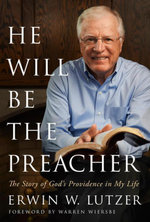 He Will Be the Preacher : The Story of God's Providence in My Life - Erwin W. Lutzer