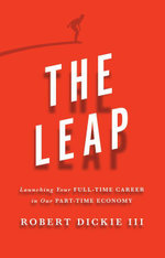 The Leap : Launching Your Full-Time Career in Our Part-Time Economy - Robert Dickie