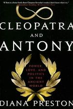 Cleopatra and Antony : Power, Love, and Politics in the Ancient World - Diana Preston