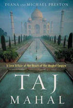 Taj Mahal : Passion and Genius at the Heart of the Moghul Empire - Diana Preston