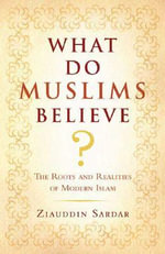 What Do Muslims Believe? : The Roots and Realities of Modern Islam - Ziauddin Sardar