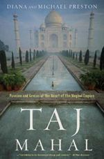 Taj Mahal : Passion and Genius at the Heart of the Moghul Empire :  Passion and Genius at the Heart of the Moghul Empire - Diana Preston