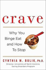 Crave : Why You Binge Eat and How to Stop - Cynthia M Bulik
