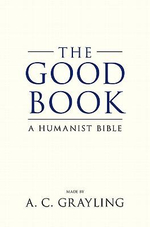 The Good Book : A Humanist Bible - A. C. Grayling