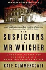 The Suspicions of Mr. Whicher : A Shocking Murder and the Undoing of a Great Victorian Detective - Kate Summerscale
