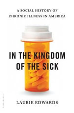In the Kingdom of the Sick : A Social History of Chronic Illness in America - Laurie Edwards