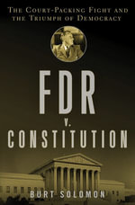 FDR v. The Constitution : The Court-Packing Fight and the Triumph of Democracy - Burt Solomon