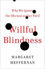 Willful Blindness : Why We Ignore the Obvious at Our Peril - Margaret Heffernan
