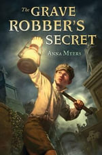 The Grave Robber's Secret - Anna Myers
