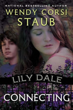 Lily Dale : Connecting: A Lily Dale novel - Wendy Corsi Staub