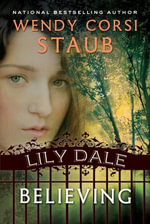 Lily Dale : Believing: A Lily Dale novel - Wendy Corsi Staub