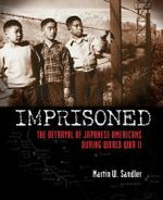 Imprisoned : The Betrayal of Japanese Americans During World War II - Martin W. Sandler