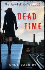 The Murder Notebooks : Dead Time - Anne Cassidy